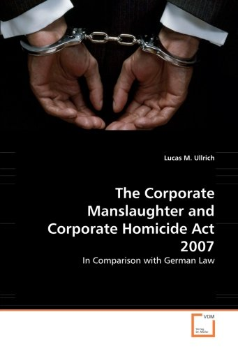 The Corporate Manslaughter and Corporate Homicide Act 2007: In Comparison with German Law