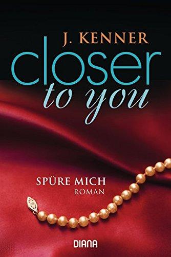 Closer to you (2): Spüre mich: Roman