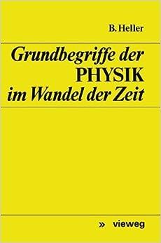 Grundbegriffe der Physik im Wandel der Zeit (German Edition) by Bruno Heller (1970-01-01)