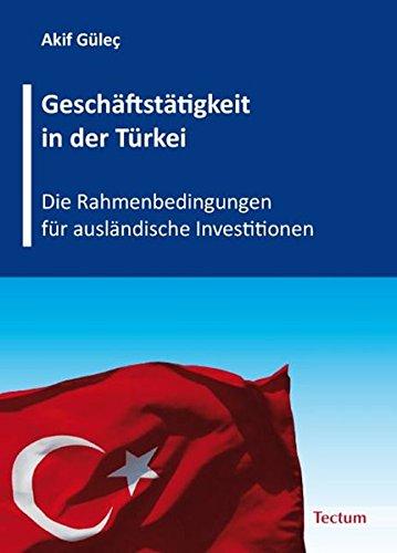 Geschäftstätigkeit in der Türkei: Die Rahmenbedingungen für ausländische Investitionen