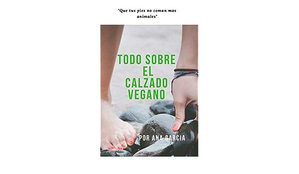 TODO SOBRE EL CALZADO VEGANO: QUE TUS PIES NO COMAN MAS ANIMALES (Spanish Edition), Ana GarcÍa, Raquel Suárez - Amazon.com