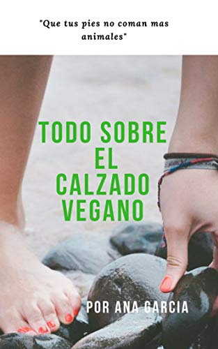 TODO SOBRE EL CALZADO VEGANO: QUE TUS PIES NO COMAN MAS ANIMALES (Spanish Edition