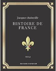 Histoire de France | Jacques Bainville: Texte intégral (Annoté d'une biographie)