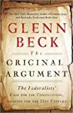 img - for Glenn Beck: The Original Argument : The Federalists' Case for the Constitution, Adapted for the 21st Century (Paperback); 2011 Edition book / textbook / text book