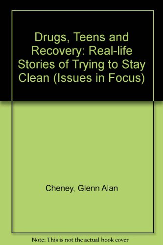 Drugs, Teens, and Recovery: Real-Life Stories of Trying to Stay Clean (Issues in Focus)