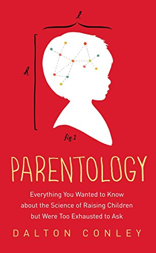 Parentology: Everything You Wanted to Know about the Science of Raising Children but Were Too Exhausted to Ask