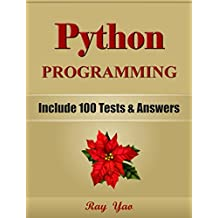 PYTHON: Python Programming, For Beginners, Learn Coding Fast! (With 100 Tests & Answers) Crash Course, A Quick Start Tutorial Book with Hands-On Projects. In Easy Steps! An Ultimate Beginner's Guide!