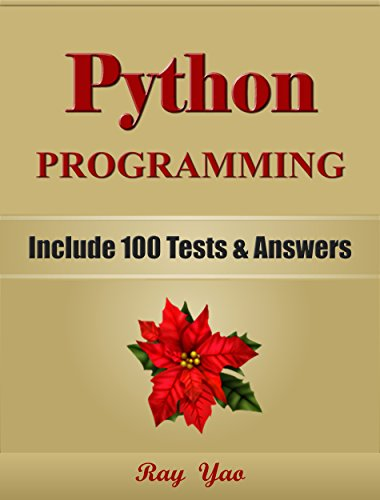 PYTHON: Python Programming, Learn Coding Fast! (With 100 Tests & Answers for Interview) Crash Course, A Quick Start Tutorial Book with Hands-On Projects. In Easy Steps! An Ultimate Beginner's Guide!