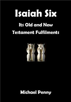 Isaiah Six:: Its Old and New Testament Fulfilments by [Penny, Michael]