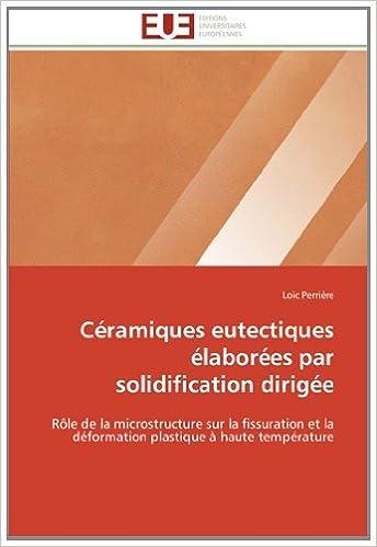 Livres gratuits en ligne Céramiques eutectiques élaborées par solidification dirigée: Rôle de la microstructure sur la fissuration et la déformation plastique à haute température epub, pdf