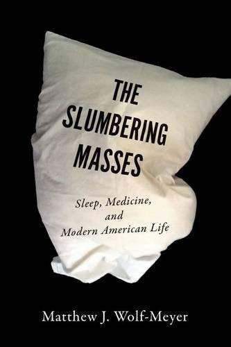 The Slumbering Masses: Sleep, Medicine, and Modern American Life (A Quadrant Book)