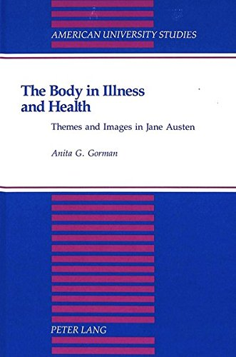 The Body in Illness and Health: Themes and Images in Jane Austen (American University Studies)