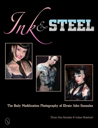 Download Ink & Steel: The Body Modification Photography of Efrain John Gonzalez ebook