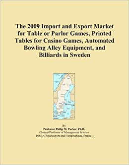 Book The 2009 Import and Export Market for Table or Parlor Games, Printed Tables for Casino Games, Automated Bowling Alley Equipment, and Billiards in Sweden
