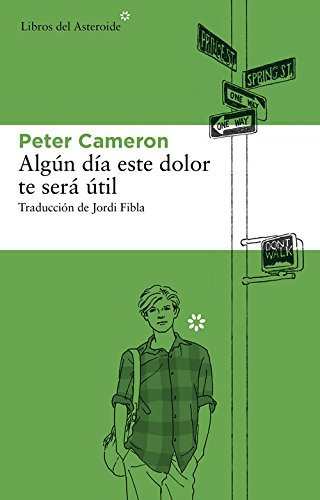 Algun Dia Este Dolor Te Sera Util by Professor and Director Peter Cameron(2016-08-