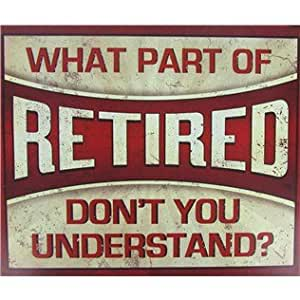 """""""What part of I'm RETIRED don't you understand? Tin Sign"""
