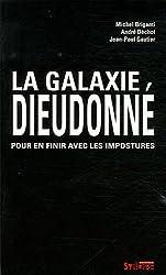 La galaxie Dieudonné : Pour en finir avec les impostures