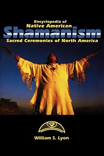 Encyclopedia of Native American Shamanism: Sacred Ceremonies of North America - Native American Rituals