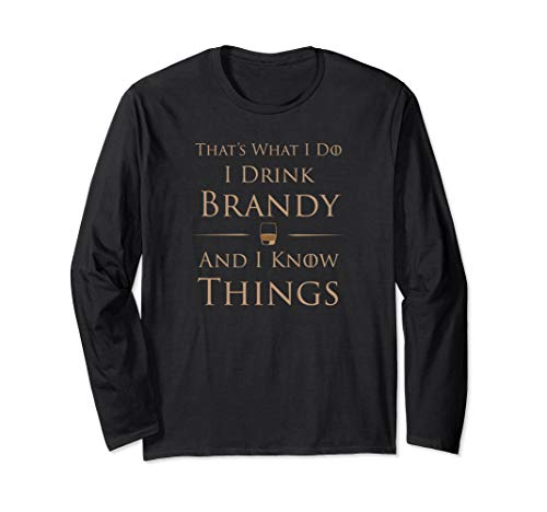 I Drink Brandy And I Know Things Long Sleeve T-Shirt