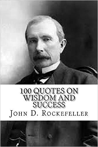 John D Rockefeller 100 Quotes On Wisdom And Success John D