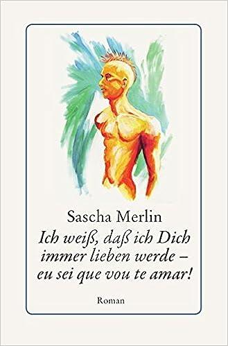 Sascha Merlin: Ich weiß, daß ich Dich immer lieben werde; schwule Literatur alphabetisch nach Titeln