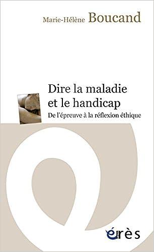 Livre Dire la maladie et le handicap : De l'épreuve à la réflexion pdf, epub ebook