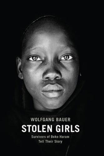 Stolen Girls: Survivors of Boko Haram Tell Their Story
