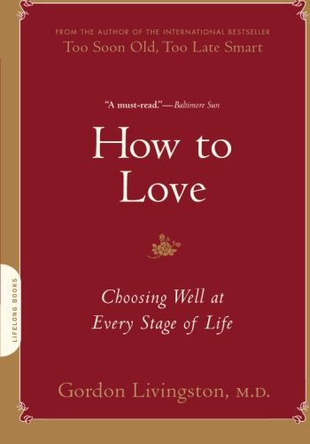 How to Love: Choosing Well at Every Stage of Life [Gordon Livingston] (Tapa Blanda)