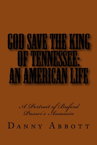 God Save The King Of Tennessee: An American Life: A Portrait Of Buford Pusser's Assassin