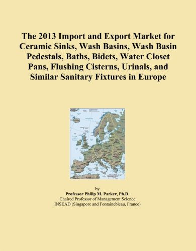 The 2013 Import and Export Market for Ceramic Sinks, Wash Basins, Wash Basin Pedestals, Baths, Bidets, Water Closet Pans, Flushing Cisterns, Urinals, and Similar Sanitary Fixtures in (Europa Bath Fixture)
