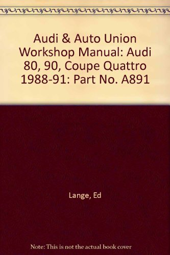 Quattro Coupe - Audi 80, 90, Coupe Quattro Official Factory Repair Manual 1988, 1989, 1990, 1991 Including 80 Quattro, 90 Quattro and 20-Valve Models