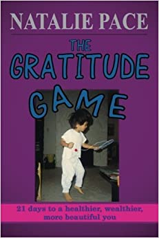 Book The Gratitude Game: 21 Days to a Healthier, Wealthier, More Beautiful You by Pace, Natalie (2014)