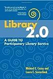 Library 2.0, Michael E. Casey and Laura C. Savastinuk, 1573872970