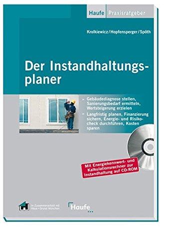 Der Instandhaltungsplaner: Von der Feststellung des Ist-Zustandes einzelner Gewerke über den Energiecheck bis zum Reparaturbedarf (Haufe Praxisratgeber)