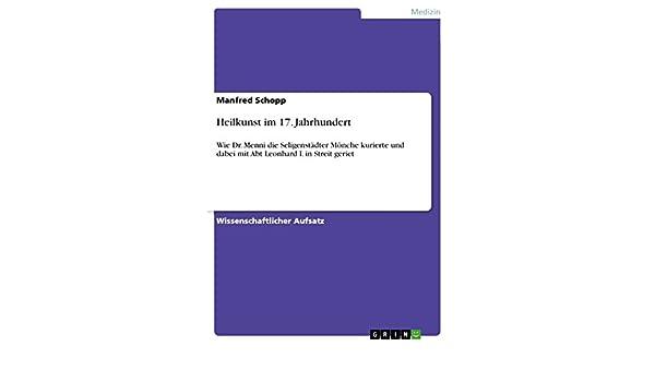 Heilkunst im 17. Jahrhundert: Wie Dr. Menni die Seligenstädter Mönche kurierte und dabei mit Abt Leonhard I. in Streit geriet (German Edition) - Kindle ...