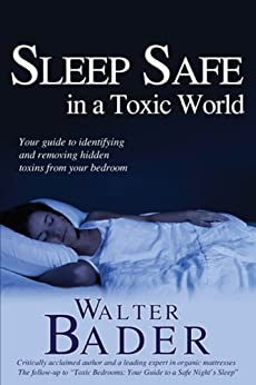 Sleep Safe in a Toxic World: Your Guide to Identifying and Removing Hidden Toxins from Your Bedroom by [Bader, Walt]