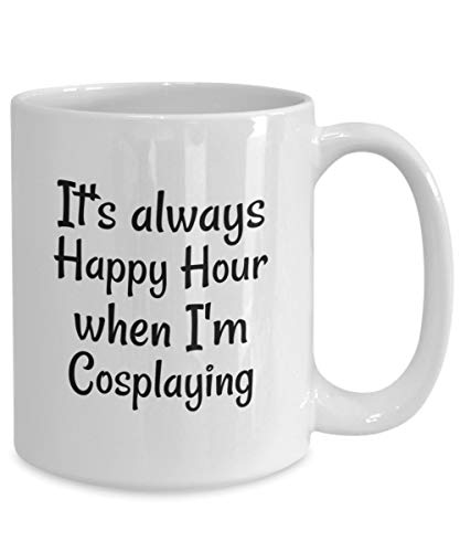 Its Always Happy Hour When Im Cosplaying Coffee Mug Coffee Cup Ceramic Mug Tea Cup Coffee Mug