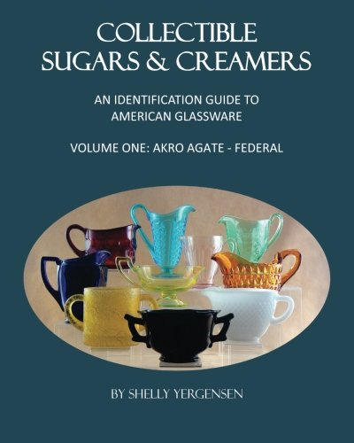 Collectible Sugars & Creamers: An Identification Guide to American Glassware Volume One: Akro Agate - Federal