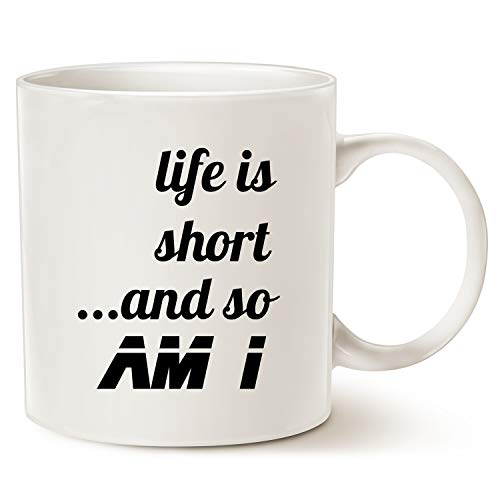 MAUAG Funny Quote Coffee Mug, Life Is Short and So Am I Best Christmas Gifts Cup White, 11 Oz ()