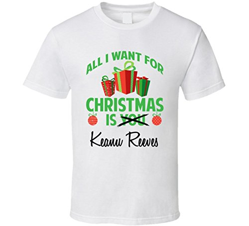 All-I-Want-for-Christmas-is-You-Keanu-Reeves-Funny-Xmas-Gift-T-Shirt-2XL-White