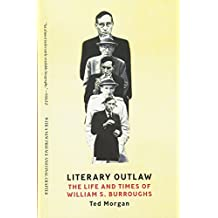 Literary Outlaw: The Life And Times Of William S Burroughs