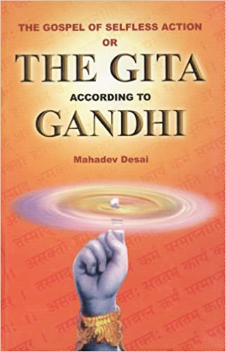 The gospel of selfless action, or, The Gita according to Gandhi: Translation of the original in Gujarati, with an additional introduction and commentary