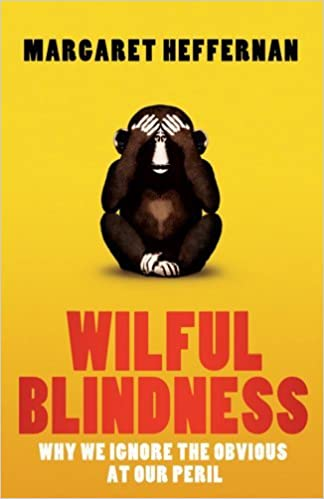 Wilful Blindness: Why We Ignore the Obvious at Our Peril by Margaret Heffernan (2011-02-03)