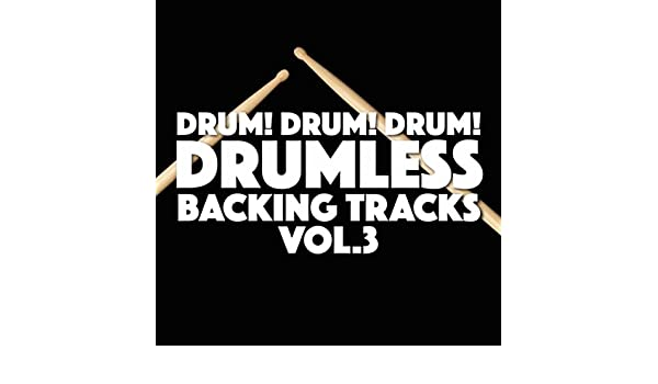 Drumless Backing Tracks, Vol  3 by Drum! Drum! Drum! on