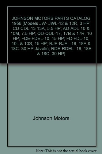 JOHNSON MOTORS PARTS CATALOG 1956 [Models JW- JWL-12 & 12R, 3 HP; CD-CDL-13 13A, 5.5 HP; AD-ADL-10 & 10M, 7.5 HP; QD-QDL-17, 17B & 17R, 10 HP; FDE-FDEL-10, 15 HP; - Johnson Motor Catalog Parts