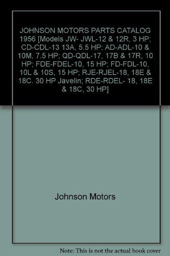JOHNSON MOTORS PARTS CATALOG 1956 [Models JW- JWL-12 & 12R, 3 HP; CD-CDL-13 13A, 5.5 HP; AD-ADL-10 & 10M, 7.5 HP; QD-QDL-17, 17B & 17R, 10 HP; FDE-FDEL-10, 15 HP; - Parts Catalog Motor Johnson
