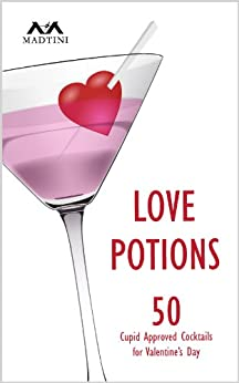 Love Potions: 50 Cupid Approved Cocktails for Valentine's Day (Madtini Cocktail Recipes) by [Paynter, Merlene, Matheson, Randy]