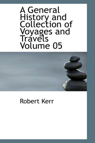 A General History and Collection of Voyages and Travels Volume 05 PDF