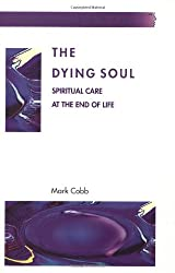 The Dying Soul: Spiritual Care at the End of Life (Facing Death)
