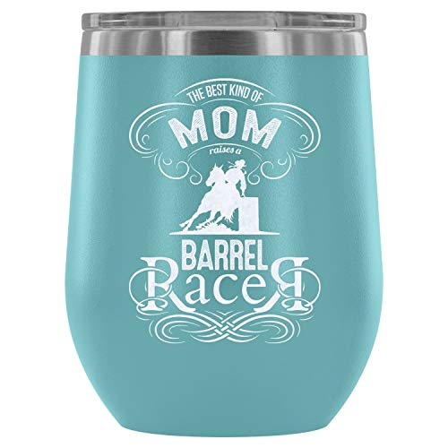 Stainless Steel Tumbler Cup with Lids for Wine, The Best Kind Of Mom Raises A Barrel Racer Wine Tumbler, Cool Barrel Racing Vacuum Insulated Wine Tumbler (Wine Tumbler 12Oz - Light Blue)